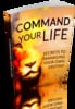 Command Your Life Managing Your Own Destiny